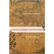Cumin, Camels, and Caravans: A Spice Odyssey by Nabhan, Gary Paul, 9780520267206