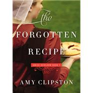 The Forgotten Recipe by Clipston, Amy, 9780785217206
