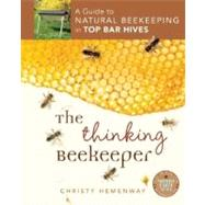 The Thinking Beekeeper: A Guide to Natural Beekeeping in Top Bar Hives by Hemenway, Christy, 9780865717206