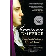 American Emperor Aaron Burr's Challenge to Jefferson's America by Stewart, David O., 9781439157206