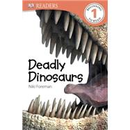 DK Readers L1: Deadly Dinosaurs by Foreman, Niki, 9781465417206