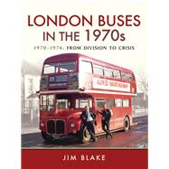 London Buses in the 1970s by Blake, Jim, 9781473887206