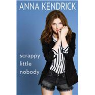 Scrappy Little Nobody by Kendrick, Anna, 9781501117206