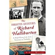 The Forgotten Adventures of Richard Halliburton by Williams, R. Scott, 9781626197206
