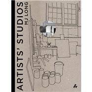 Artists' Studios by Long, M. J., 9781908967206