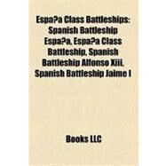 España Class Battleships : Spanish Battleship España, España Class Battleship, Spanish Battleship Alfonso Xiii, Spanish Battleship Jaime I by , 9781156907207