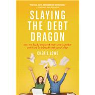 Slaying the Debt Dragon by Lowe, Cherie, 9781414397207