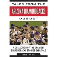 Tales from the Arizona Diamondbacks Dugout: A Collection of the Greatest Diamondbacks Stories Ever Told by Page, Bob, 9781613217207