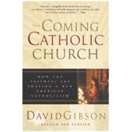 The Coming Catholic Church: How the Faithful Are Shaping a New American Catholicism by Gibson, David, 9780060587208