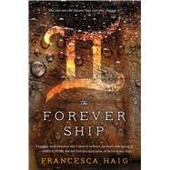 The Forever Ship by Haig, Francesca, 9781476767208