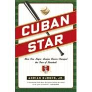 Cuban Star How One Negro-League Owner Changed the Face of Baseball by Burgos, Jr., Adrian, 9780809037209
