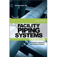 Facility Piping Systems Handbook For Industrial, Commercial, and Healthcare Facilities by Frankel, Michael, 9780071597210