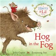 Hog in the Fog A Harry and Lil Story by Copus, Julia; Seo, Eunyoung, 9780571307210