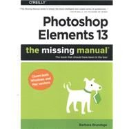 Photoshop Elements 13: The Missing Manual by Brundage, Barbara, 9781491947210