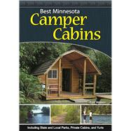 Best Minnesota Camper Cabins Including State and Local Parks, Private Cabins and Yurts by Watson, Tom, 9781591937210