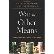 War by Other Means by Blackwill, Robert D.; Harris, Jennifer M., 9780674737211