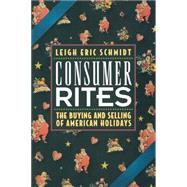 Consumer Rites by Schmidt, Leigh Eric, 9780691017211