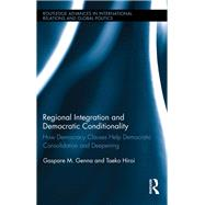 Regional Integration and Democratic Conditionality: How Democracy Clauses Help Democratic Consolidation and Deepening by Genna; Gaspare M., 9781138287211