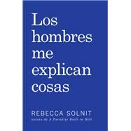 Los Hombres Me Explican Cosas / Men Explaining Things by Solnit, Rebecca; Ponz, Paula Martin, 9781608467211