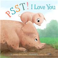 Psst! I Love You by Parker, Marjorie  Blain; Hanson, Sydney, 9781454917212