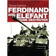 Ferdinand and Elefant Tank Destroyer by Anderson, Thomas, 9781472807212