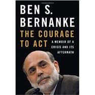 The Courage to Act by Bernanke, Ben, 9780393247213