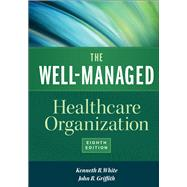 The Well-managed Healthcare Organization by White, Kenneth R.; Griffith, John R., 9781567937213
