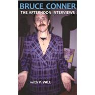 Bruce Conner: The Afternoon Interviews by Vale, V.; Boas, Natasha, 9781889307213