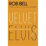 Velvet Elvis by Bell, Rob, 9780062197214