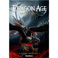 Dragon Age: Last Flight by Merciel, Liane, 9780765337214