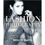 Fashion Photography : A Complete Guide to the Tools and Techniques of the Trade by Smith, Bruce, 9780817427214