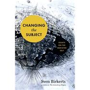 Changing the Subject Art and Attention in the Internet Age by Birkerts, Sven, 9781555977214