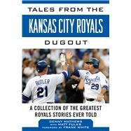 Tales from the Kansas City Royals Dugout by Matthews, Denny; Fulks, Matt (CON); White, Frank, 9781613217214