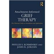 Attachment-Informed Grief Therapy: The Clinician�s Guide to Foundations and Applications by Kosminsky; Phyllis S., 9780415857215