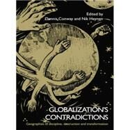 Globalization's Contradictions: Geographies of Discipline, Destruction and Transformation by Conway,Dennis, 9781138867215