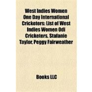 West Indies Women One Day International Cricketers : List of West Indies Women Odi Cricketers, Stafanie Taylor, Peggy Fairweather by , 9781158287215
