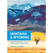 Moon Montana & Wyoming Including Yellowstone, Grand Teton & Glacier National Parks by Walker, Carter G., 9781612387215