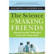 The Science of Making Friends, (w/DVD) Helping Socially Challenged Teens and Young Adults by Laugeson, Elizabeth; Robison, John Elder, 9781118127216