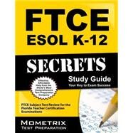 FTCE ESOL K-12 Secrets Study Guide : FTCE Subject Test Review for the Florida Teacher Certification Examinations by Ftce Subject Exam Secrets, 9781609717216