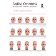 Radical Otherness: Sociological and Theological Approaches by Isherwood; Lisa, 9781844657216