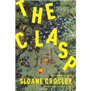 The Clasp A Novel by Crosley, Sloane, 9781250097217