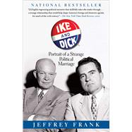 Ike and Dick Portrait of a Strange Political Marriage by Frank, Jeffrey, 9781416587217