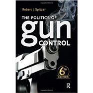 The Politics of Gun Control by Spitzer,Robert J., 9781612057217