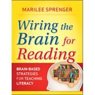 Wiring the Brain for Reading : Brain-Based Strategies for Teaching Literacy, Grades K-6 by Sprenger, Marilee B., 9780470587218
