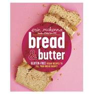 Bread & Butter: Gluten-Free Vegan Recipes to Fill Your Bread Basket by McKenna, Erin; Luciano, Davide; Tolton, Clarke, 9780804137218
