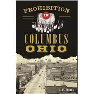 Prohibition in Columbus, Ohio by Tebben, Alexander, 9781467137218