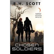 Chosen Soldiers by Scott, R. H., 9780062457219