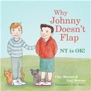 Why Johnny Doesn't Flap by Morton, Clay; Morton, Gail; Merry, Alex, 9781849057219