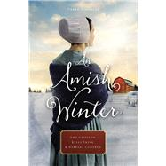 An Amish Winter by Clipston, Amy; Irvin, Kelly; Cameron, Barbara, 9780785217220