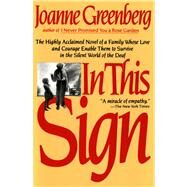 In This Sign The Highly Acclaimed Novel of a Family Whose Love and Courage Enable Them to Survive in the Silent World of the Deaf